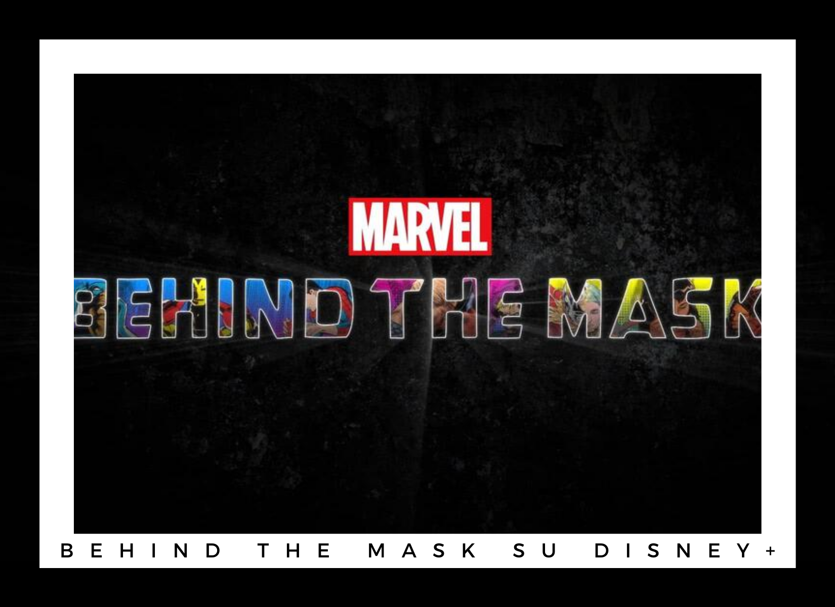 Marvel's Behind The Mask su Disney+